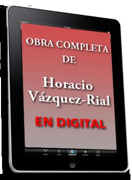 Obras completas de Horacio Vázquez-Rial en digital